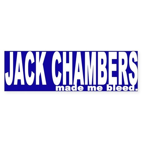 Jack Chambers made me bleed. Bumper Sticker.