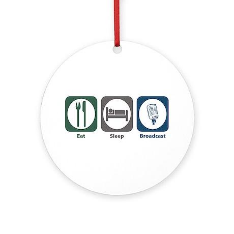 Eat Sleep Broadcast Ornament (Round)