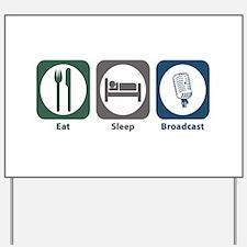 Eat Sleep Broadcast Yard Sign
