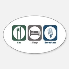 Eat Sleep Broadcast Oval Decal