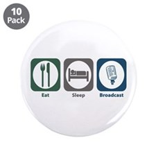 """Eat Sleep Broadcast 3.5"""" Button (10 pack)"""
