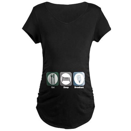 Eat Sleep Broadcast Maternity Dark T-Shirt