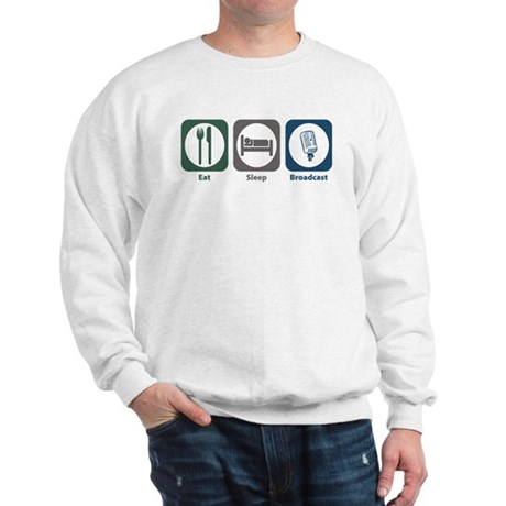 Eat Sleep Broadcast Sweatshirt