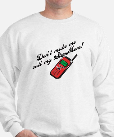 Don't Make Me Call StepMom! Sweatshirt