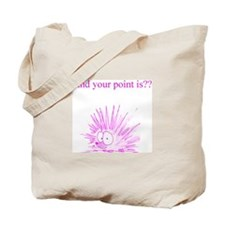 And Your Point Is?? Tote Bag