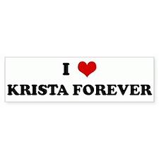 I Love KRISTA FOREVER Bumper Bumper Sticker