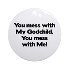 Don't Mess with My Godchild! Ornament (Round)