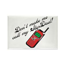 Don't Make Me Call StepDad! Rectangle Magnet