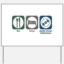 Eat Sleep Audio-Visual Collections Yard Sign