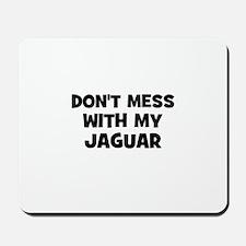 don't mess with my Jaguar Mousepad