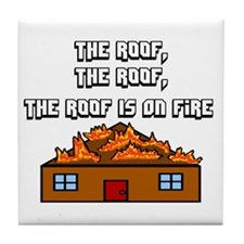 The Roof Is On Fire Tile Coaster