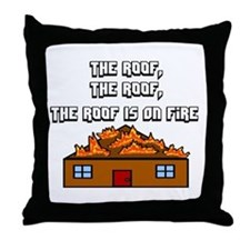 The Roof Is On Fire Throw Pillow