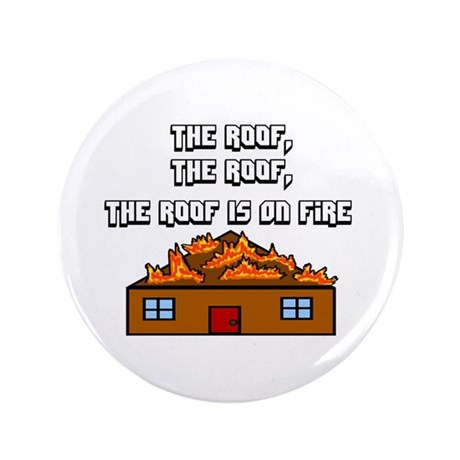 """The Roof Is On Fire 3.5"""" Button"""