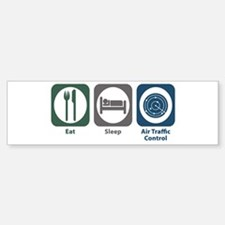 Eat Sleep Air Traffic Control Bumper Bumper Bumper Sticker