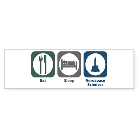 Eat Sleep Aerospace Sciences Bumper Sticker