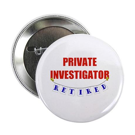 """Retired Private Investigator 2.25"""" Button"""