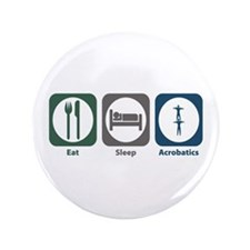 "Eat Sleep Acrobatics 3.5"" Button"