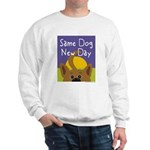 Same Dog, New Day Sweatshirt