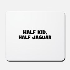 half kid, half Jaguar Mousepad