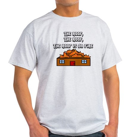 The Roof Is On Fire Light T-Shirt