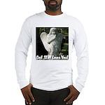 God Still Love You! Long Sleeve T-Shirt