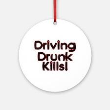 Driving Drunk Kills Ornament (Round)