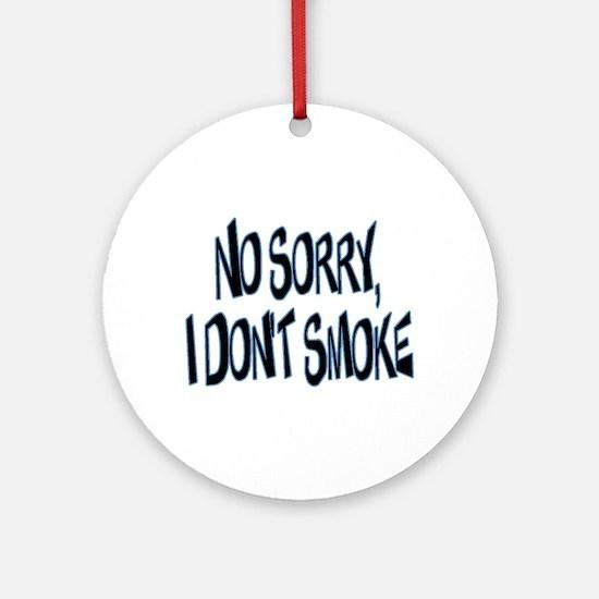 I Don't Smoke Ornament (Round)