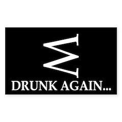 W: Drunk Again (bumper sticker)