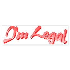 I'm Legal Bumper Bumper Sticker