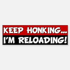 Keep Honking, I'm Reloading Bumper Bumper Bumper Sticker