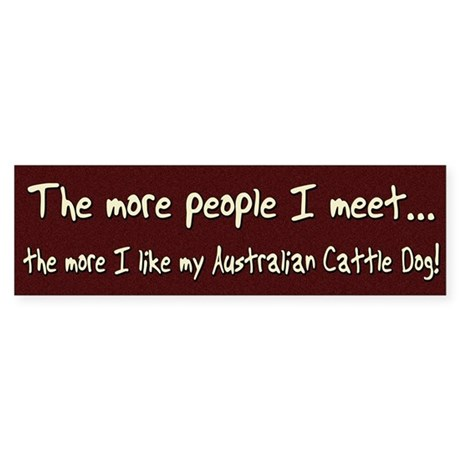 The More People Aust Cattle Dog Bumper Sticker