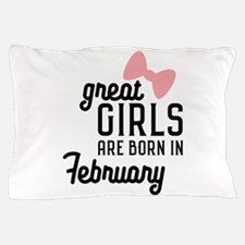 Great Girls are born in February Cb0kt Pillow Case