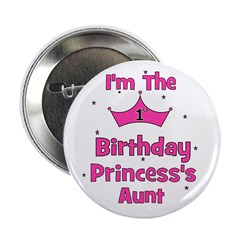 "1st Birthday Princess's Aunt! 2.25"" Button"