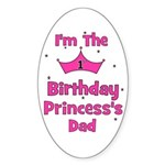 1st Birthday Princess's Dad! Oval Sticker