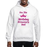 1st Birthday Princess's Dad! Hooded Sweatshirt