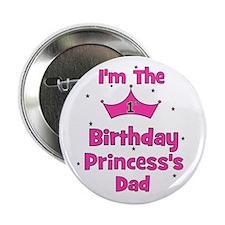 "1st Birthday Princess's Dad! 2.25"" Button"