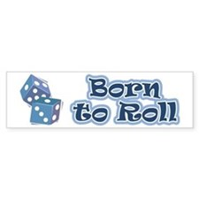 Born to roll Bumper Bumper Bumper Sticker