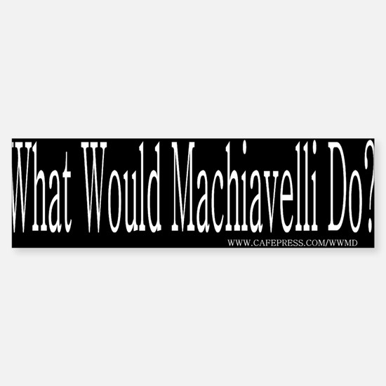 What Would Machiavelli Do? Bumper Bumper Bumper Sticker