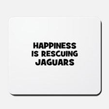 Happiness is rescuing Jaguars Mousepad