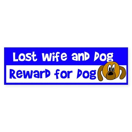 Lost Wife & Dog Bumper Sticker