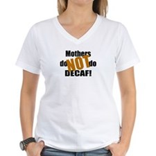 Mothers Don't Do Decaf Shirt