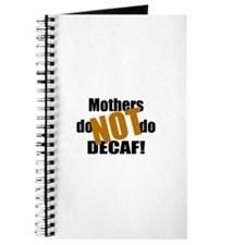 Mothers Don't Do Decaf Journal