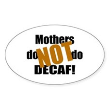 Mothers Don't Do Decaf Oval Decal