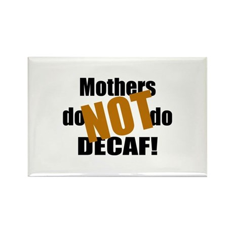 Mothers Don't Do Decaf Rectangle Magnet