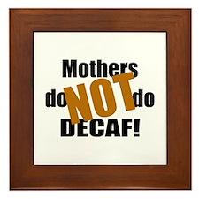 Mothers Don't Do Decaf Framed Tile