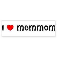 I LOVE MOMMOM Bumper Bumper Sticker