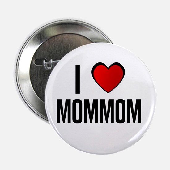 I LOVE MOMMOM Button