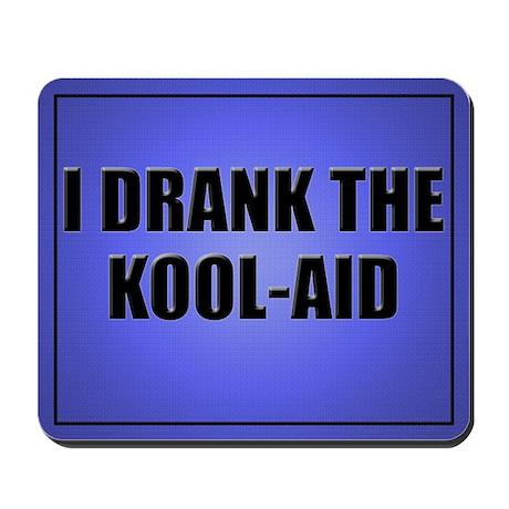 I Drank The Kool-Aid Mouse Pad-Blue