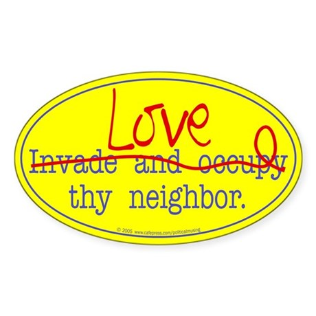 Love thy neighbor Oval Sticker