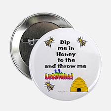 "Dip Me In Honey 2.25"" Button"